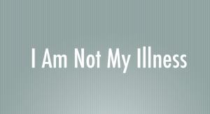 I am not my illness